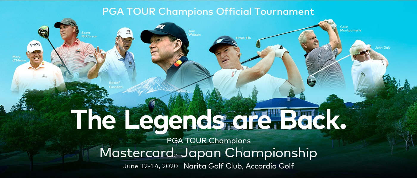 PGA TOUR Champions Official Tournament The Legends are Back. Mastercard® Japan Championship June 12-14, 2020 Narita Golf Club, Accordia Golf